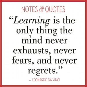 """Learning is the only thing the mind never exhausts, never fears, and never regrets."""
