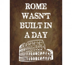Rome-wasnt-built-in-a-day